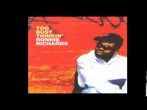 Ronnie Richards - Too Busy Thinkin