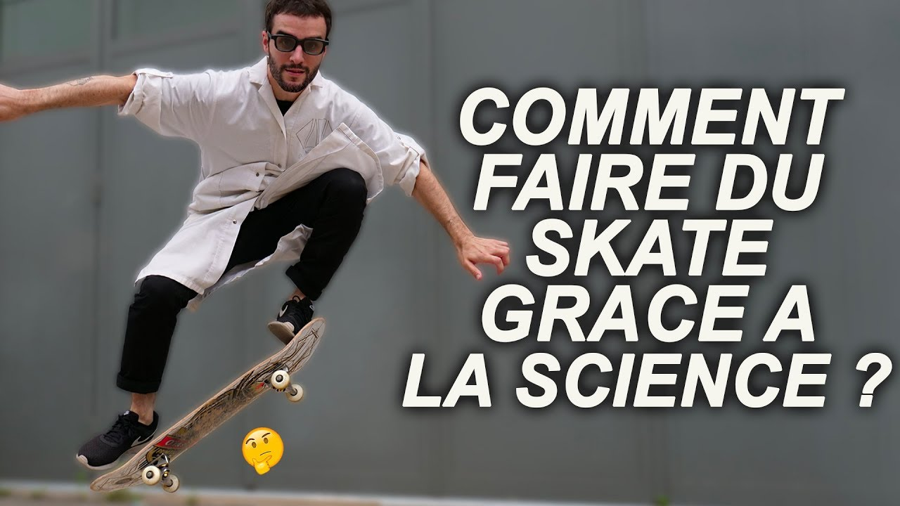 COMMENT FAIRE DU SKATE GRACE À LA SCIENCE ?