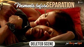 Moments before Separation | Jab Harry Met Sejal | Deleted scene