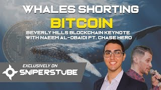 Whales Shorting Bitcoin (Beverly Hills Blockchain Keynote with Naeem Al-Obaidi ft. Chase Hero)