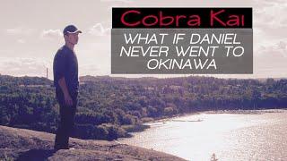 Cobra Kai - What IF Daniel Had Not Gone To Okinawa