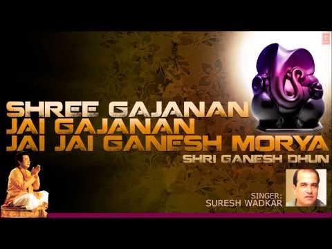 Ganesh Dhun Full By Suresh Wadkar, Shri Gajanan Jai Gajanan Jai Jai Ganesh Morya I JAI GANESH MORYA