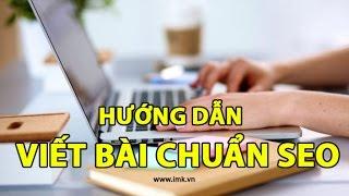 Hướng dẫn cách viết bài chuẩn SEO (phần 1) - IMK Việt Nam