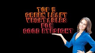 TOP 5 GREEN LEAFY VEGETABLES FOR GOOD EYESIGHT