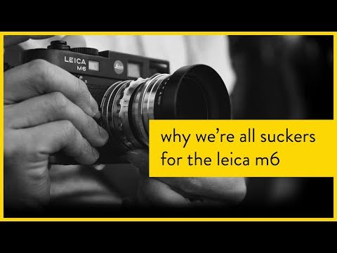 Why We're All Suckers for the Leica M6