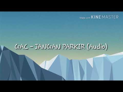 GAC - JANGAN PARKIR (Audio)