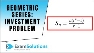 Geometric Series (investment problem) : ExamSolutions