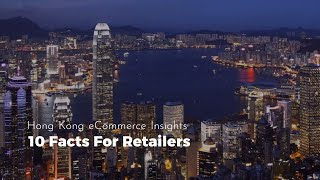 10 Facts For Retailers: Hong Kong Ecommerce Insights 2017