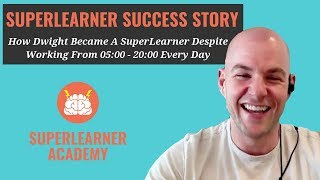 Become A SuperLearner Success Story: How Dwight Became A SuperLearner While Working 15 Hour Days