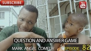 QUESTION AND ANSWER GAME (Mark Angel Comedy) (Episode 82)