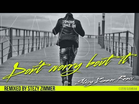 Kaysha - Don't worry bout it   Stezy Zimmer Remix