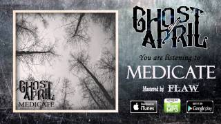 Ghost of April - Medicate [New Single 2015]