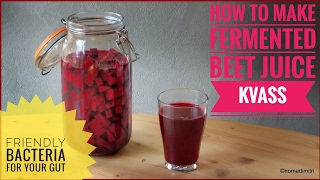 Make fermented beet juice kvass: friendly bacteria for your gut