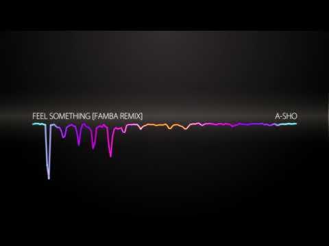 A-SHO - Feel Something [Famba Remix]