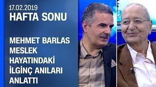 Mehmet Barlas meslek hayatındaki ilginç anıları anlattı - Hafta Sonu 17.02.2019 Pazar