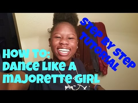HOW TO: DANCE LIKE A MAJORETTE GIRL PART 2