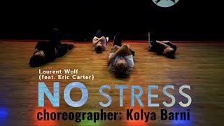 Laurent Wolf No Stress (feat. Eric Carter) | choreographer: Kolya Barni