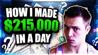 how i made 215000 in 24 hours