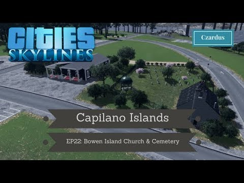 Let's Play Cities Skylines: Capilano Islands EP22 - Bowen Island Church & Cemetery