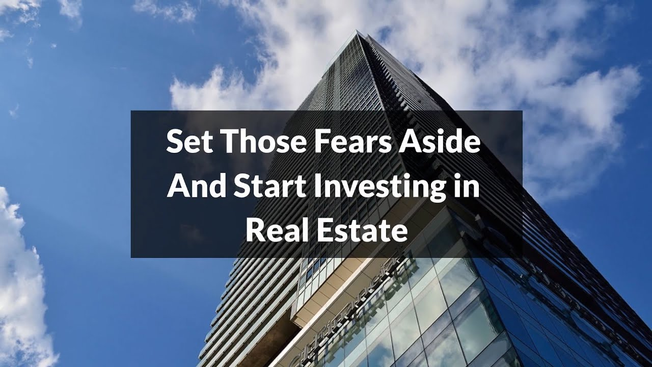 Set Those Fears Aside And Start Investing in Real Estate