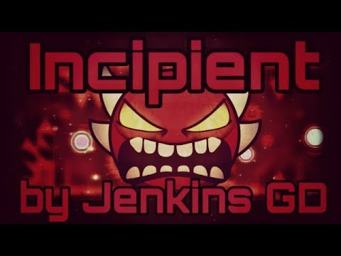 Geometry Dash - Incipient by Jenkins GD (Extreme Demon) 100%