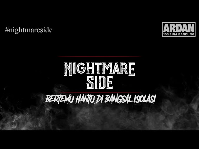 BERTEMU HANTU DI BANGSAL ISOLASI [NIGHTMARE SIDE OFFICIAL 2018] - ARDAN RADIO