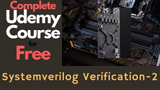Complete Udemy Course: Systemverilog Beginner 2: Learning More TB Constructs