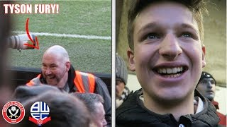 BOLTON FANS CALL STEWARD TYSON FURY! - Sheffield Utd vs Bolton Vlog