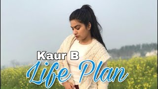 Life Plan (Full Video) Kaur B Ft. Ranjha Yaar | Latest Punjabi Song 2019