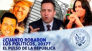 ¿CUÁNTO ROBARON LOS POLÍTICOS, 2017? - EL PULSO DE LA REPÚBLICA