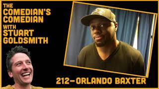 The Comedian's Comedian - 212 - Orlando Baxter