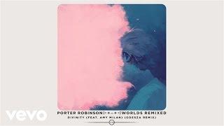 Porter Robinson - Divinity (ODESZA Remix / Audio) ft. Amy Millan