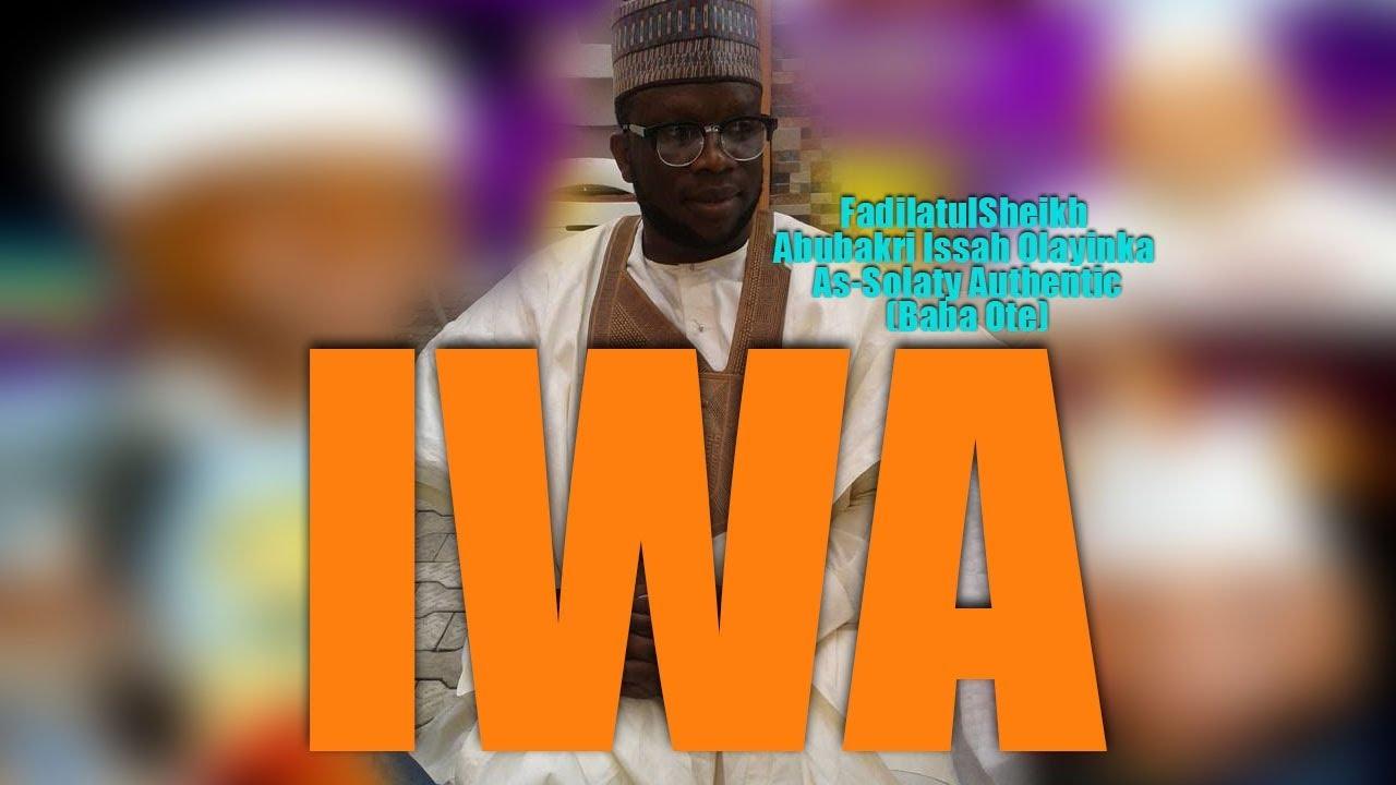 Download IWA - Sheikh Abubakri Issah Olayinka As-Solaty Authentic (BABA OTE)