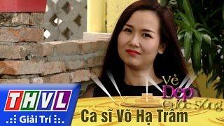 THVL l Vẻ đẹp cuộc sống: Khách mời ca sĩ Võ Hạ Trâm