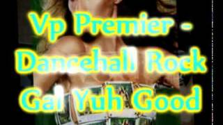 Vp Premier - Gyal Yuh Good Remix - Shabba Ranks - Dancehall Rock