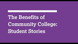 The Benefits of Community Colleges: Student Voices