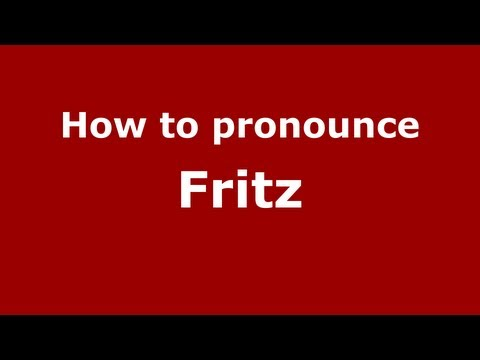 How to Pronounce Fritz - PronounceNames.com