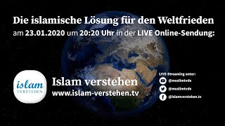Islam verstehen - Die islamische Lösung für den Weltfrieden | 23.01.2019