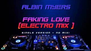 Albin Myers - Faking Love (Electro Mix) [Single Version - No Mix!]