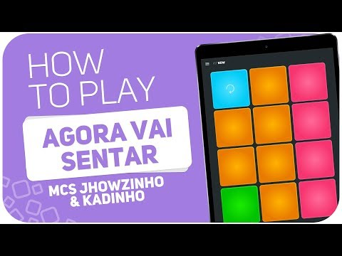 How to play: AGORA VAI SENTAR (MCs Jhowzinho & Kadinho) - SUPER PADS - Kit NOW