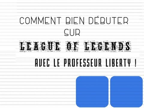 Comment bien débuter sur League Of Legends avec le Professeur Liberty !