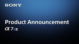 Product Announcement Alpha 7S III | Sony | α  [Subtitle available in 19 languages]
