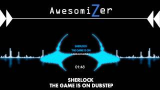 Sherlock Theme - The game is on DUBSTEP EXTENDED [AwesomiZer]
