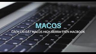 Chi tiết cách cài đặt macOS High Sierra trên Macbook mới nhất