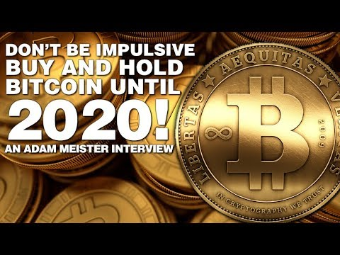 Buy and hold bitcoin until 2020 adam meister interview youtube buy and hold bitcoin until 2020 adam meister interview ccuart Choice Image