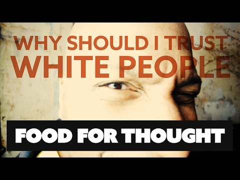 Why Should I Trust White People?