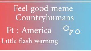 Feel good || meme [little flash warning?] (Countryhumans ft: America)