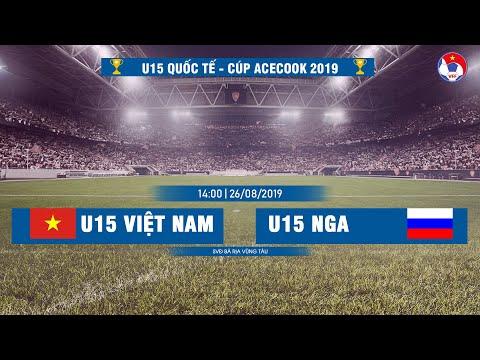 LIVE | U15 Việt Nam - U15 Nga | U15 Quốc tế - Cúp Acecook 2019 | VFF Channel