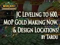 JC Leveling to 600, MoP Gold Making Now, & Design Locations! (WoW Mists of Pandaria)