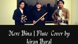 Mere Bina    Unplugged    Flute Cover     Kiran Baral